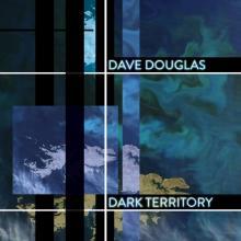 Dave Douglas' Dark Territory